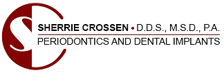 Sherrie Crossen - Periodontics and Dental Implants 505 NE 3rd Street, Suite 2 - Delray Beach, Florida 33482 Phone: 561.276.3889 • Fax: 561.276.9930 - Email: info@drcrossen.com